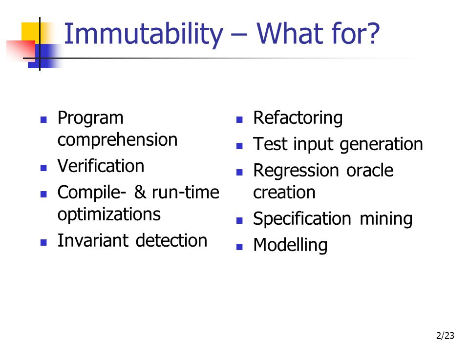 13/23 Immutability of this this immutability is indicated by a method annotation @ReadOnly, @Mutable, @Immutable We write I(m.this) to show the context of this Example: @Mutable void m() {...
