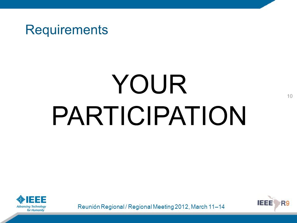10 Reunión Regional / Regional Meeting 2012, March 11–14 Requirements YOUR PARTICIPATION