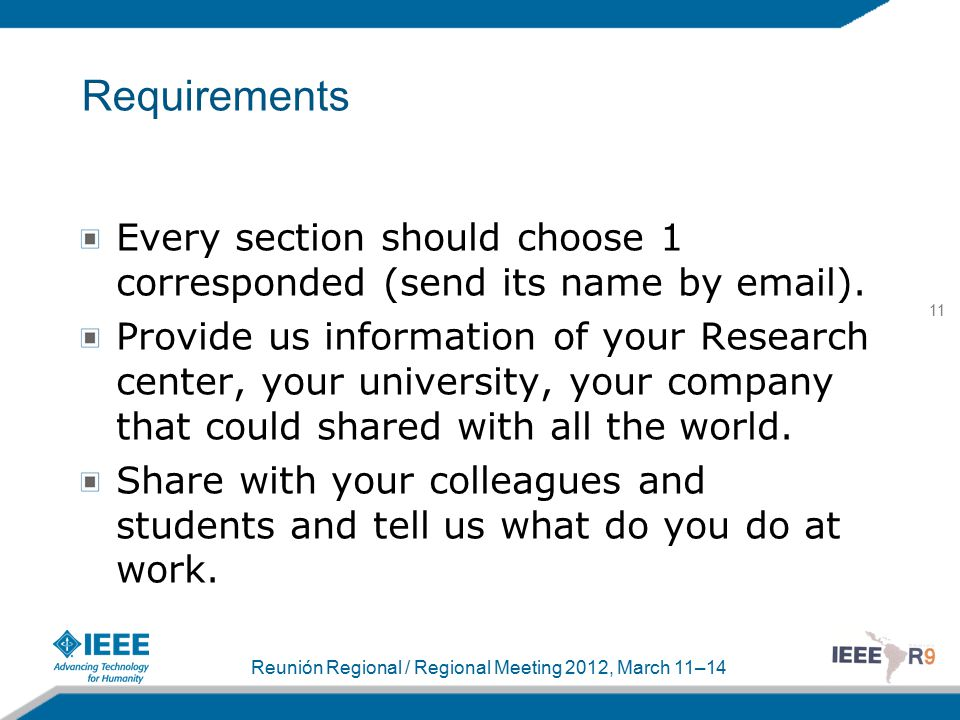 11 Reunión Regional / Regional Meeting 2012, March 11–14 Requirements Every section should choose 1 corresponded (send its name by email).