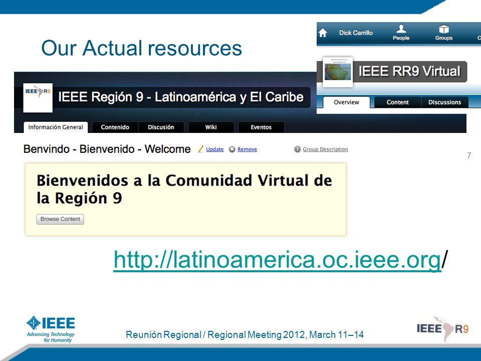 7 Reunión Regional / Regional Meeting 2012, March 11–14 Our Actual resources http://latinoamerica.oc.ieee.orghttp://latinoamerica.oc.ieee.org/