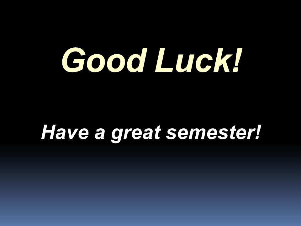 Good Luck! Have a great semester!