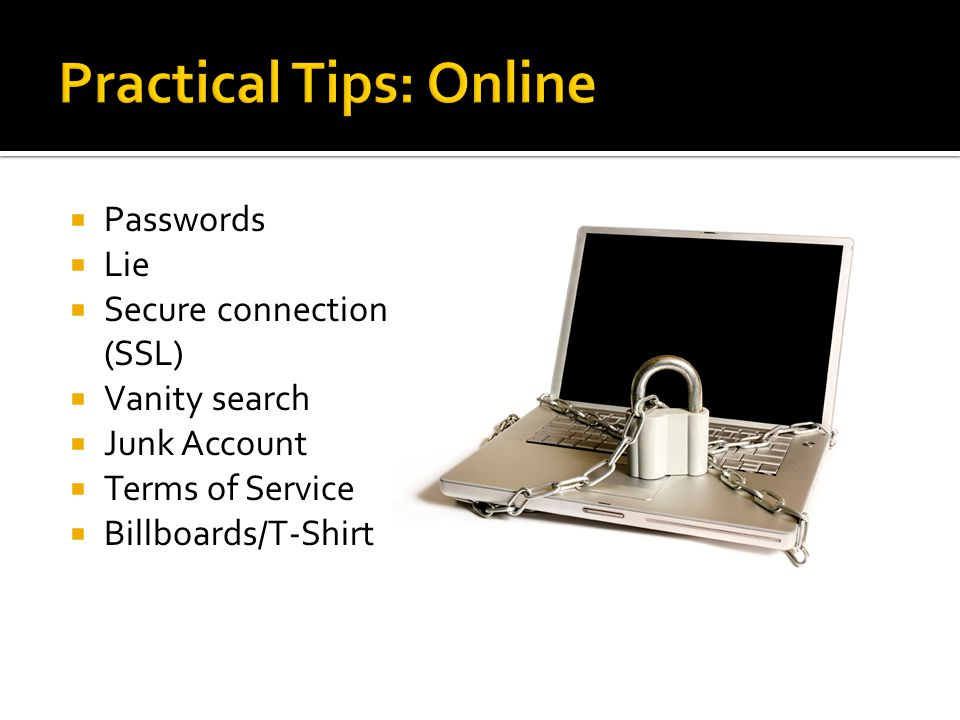  Passwords  Lie  Secure connection (SSL)  Vanity search  Junk Account  Terms of Service  Billboards/T-Shirt