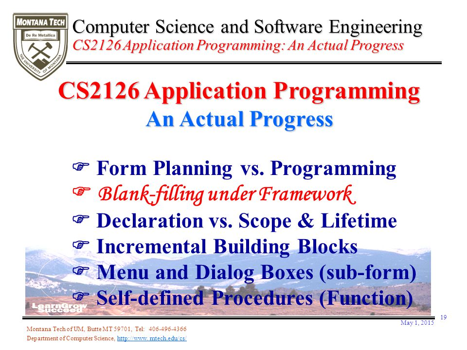 May 1, 2015 19 Montana Tech of UM, Butte MT 59701, Tel: 406-496-4366 Department of Computer Science, http://www. mtech.edu/cs/  Form Planning vs. Pro