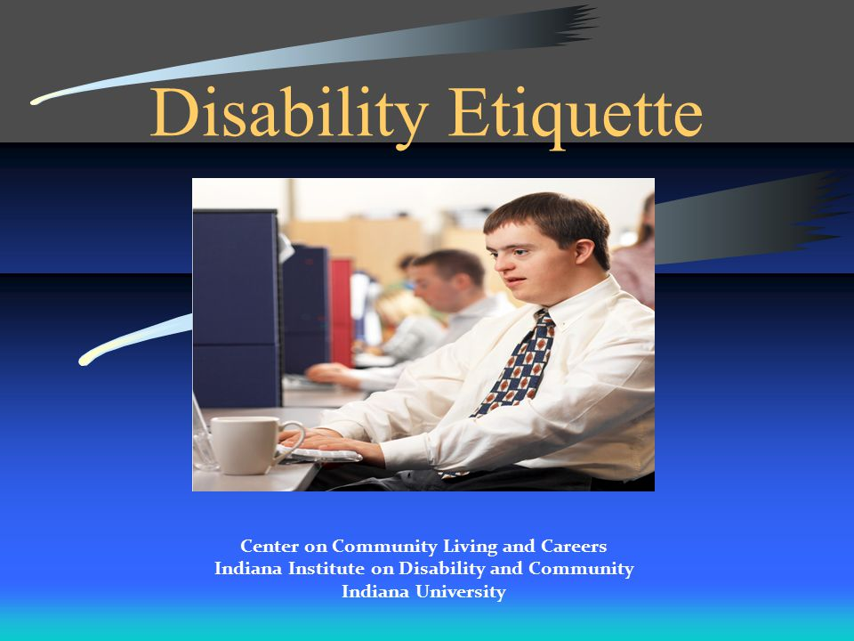 Disability Etiquette Center on Community Living and Careers Indiana Institute on Disability and Community Indiana University