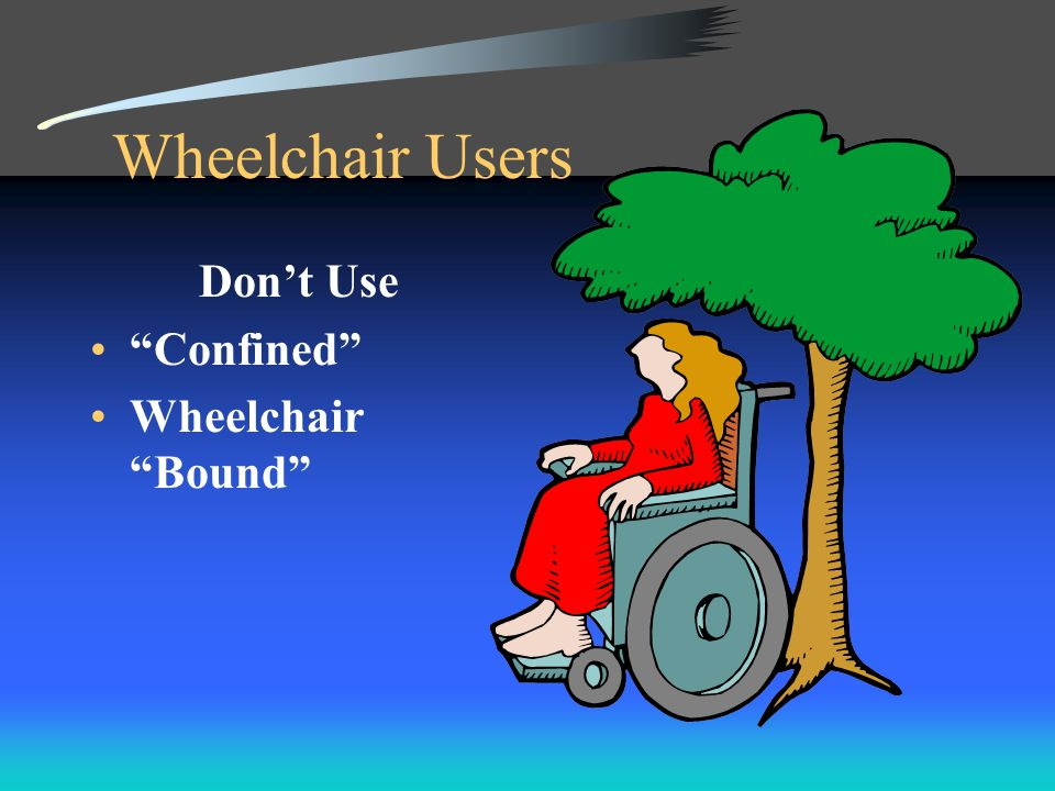 Wheelchair Users Don't Use Confined Wheelchair Bound