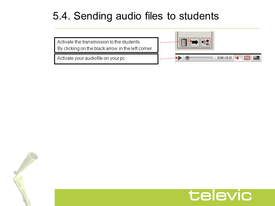 5.4. Sending audio files to students Activate the transmission to the students By clicking on the black arrow in the left corner Activate your audiofi