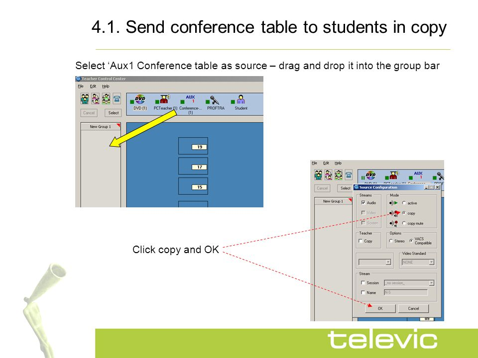 4.1. Send conference table to students in copy Select 'Aux1 Conference table as source – drag and drop it into the group bar Click copy and OK