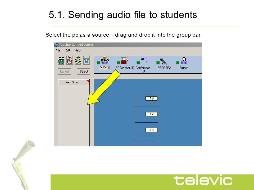 5.1. Sending audio file to students Select the pc as a source – drag and drop it into the group bar