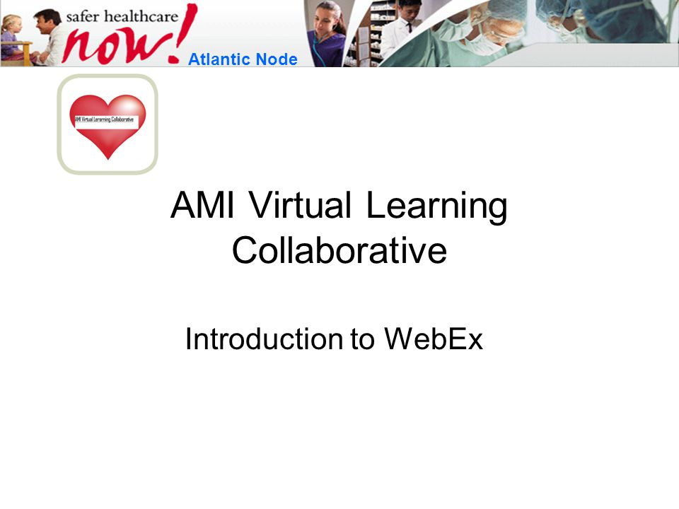 AMI Virtual Learning Collaborative Introduction to WebEx Atlantic Node