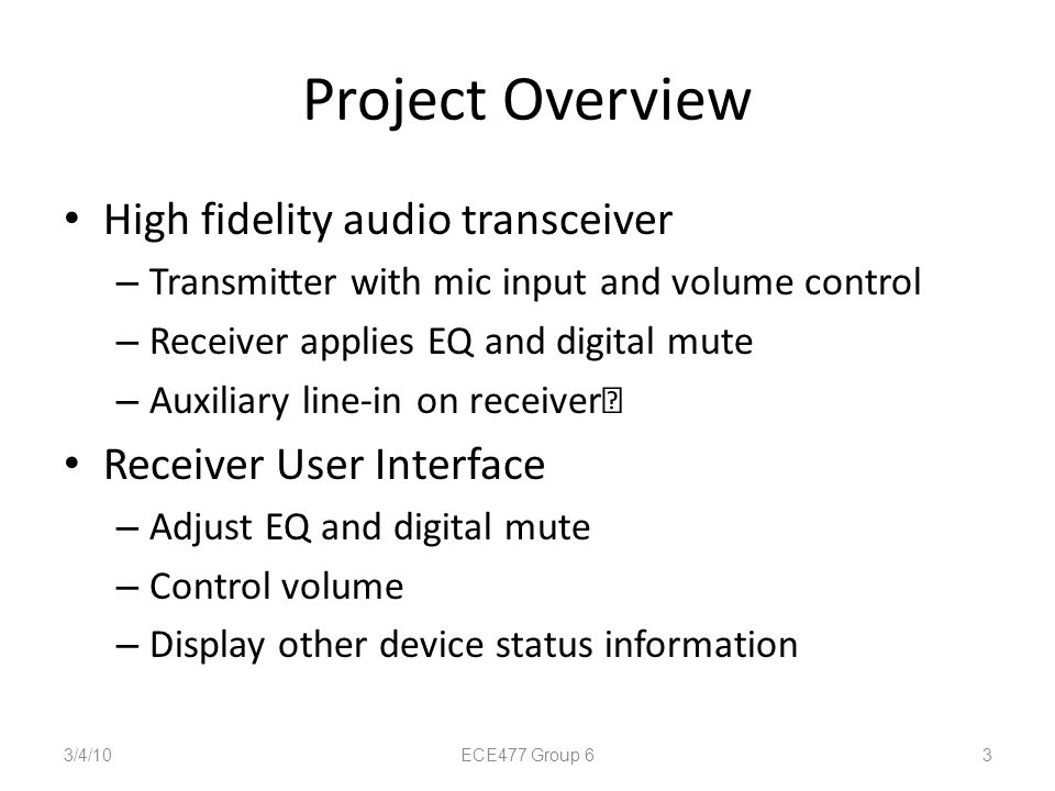Project Overview High fidelity audio transceiver – Transmitter with mic input and volume control – Receiver applies EQ and digital mute – Auxiliary li