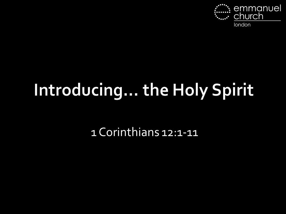 Introducing… the Holy Spirit 1 Corinthians 12:1-11