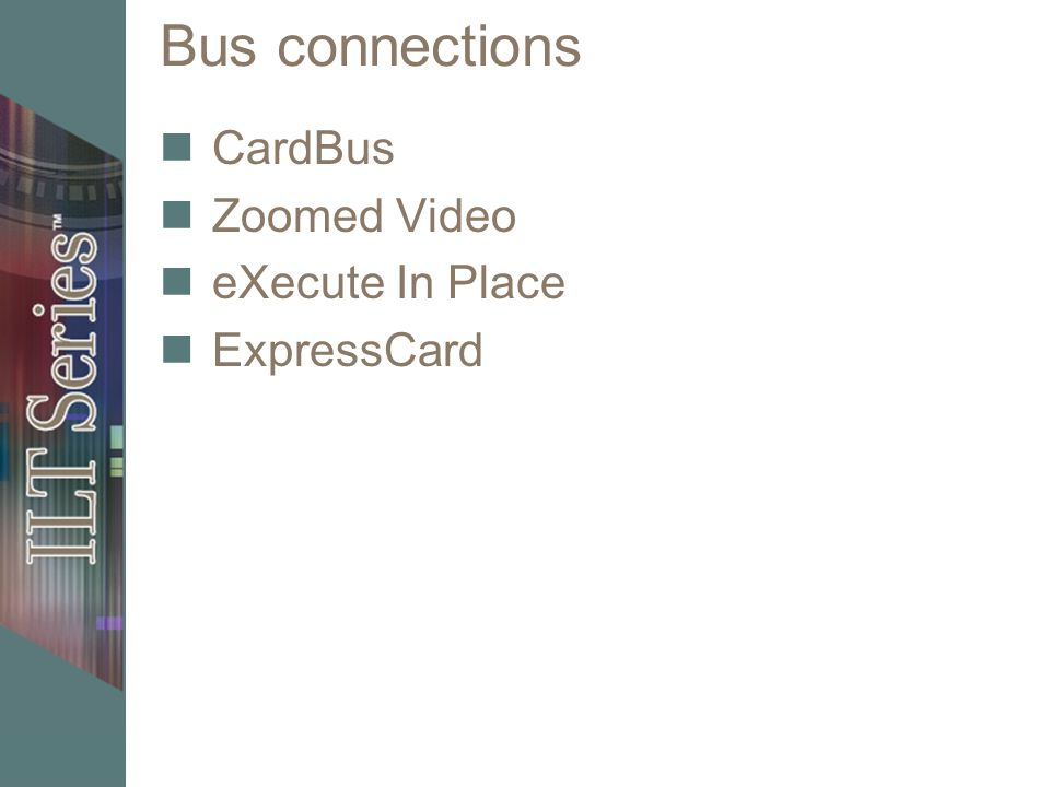 Bus connections CardBus Zoomed Video eXecute In Place ExpressCard