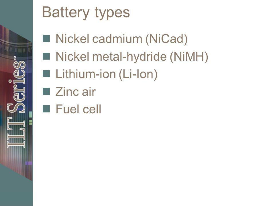 Battery types Nickel cadmium (NiCad) Nickel metal-hydride (NiMH) Lithium-ion (Li-Ion) Zinc air Fuel cell