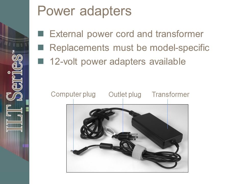 Power adapters External power cord and transformer Replacements must be model-specific 12-volt power adapters available Computer plug TransformerOutle