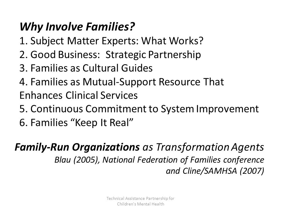 Why Involve Families. 1. Subject Matter Experts: What Works.