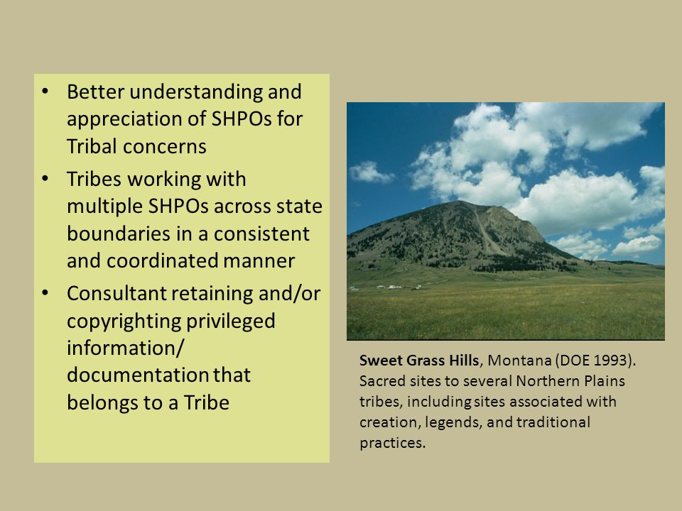 Better understanding and appreciation of SHPOs for Tribal concerns Tribes working with multiple SHPOs across state boundaries in a consistent and coor