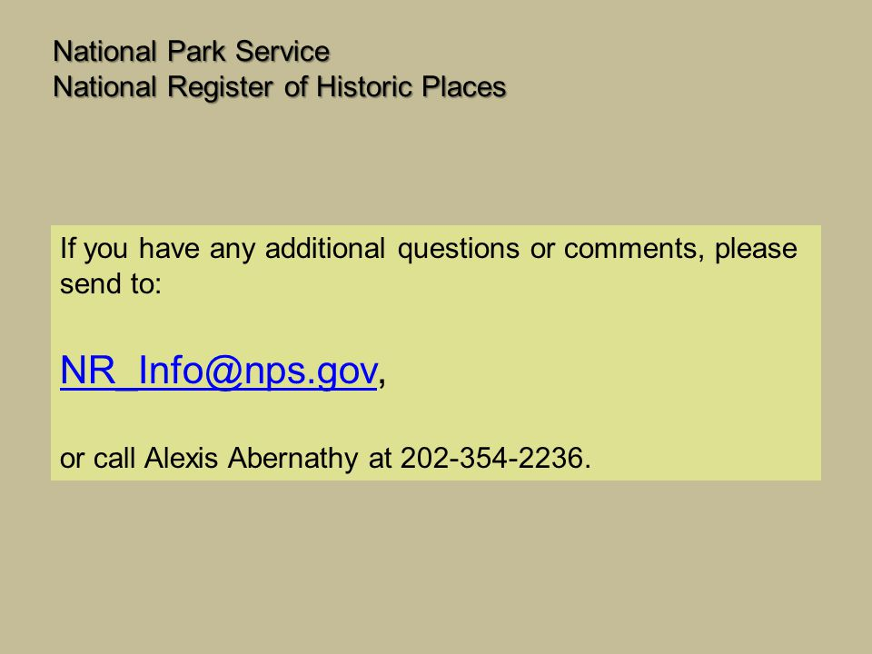 National Park Service National Register of Historic Places If you have any additional questions or comments, please send to: NR_Info@nps.govNR_Info@np
