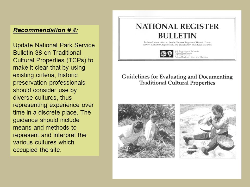 Recommendation # 4: Update National Park Service Bulletin 38 on Traditional Cultural Properties (TCPs) to make it clear that by using existing criteri