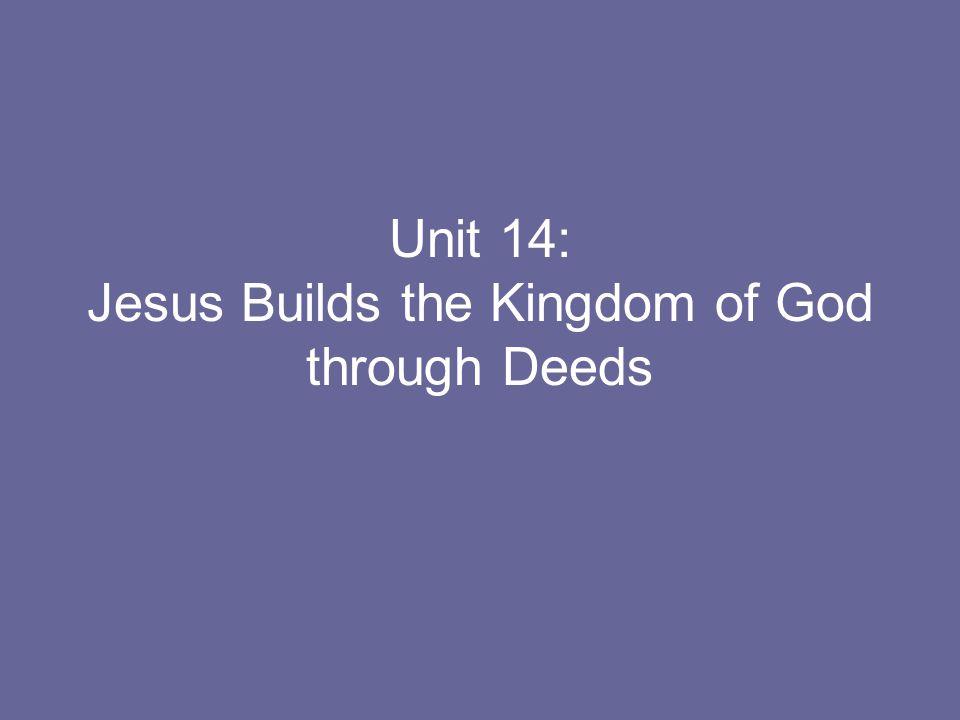 Unit 14: Jesus Builds the Kingdom of God through Deeds