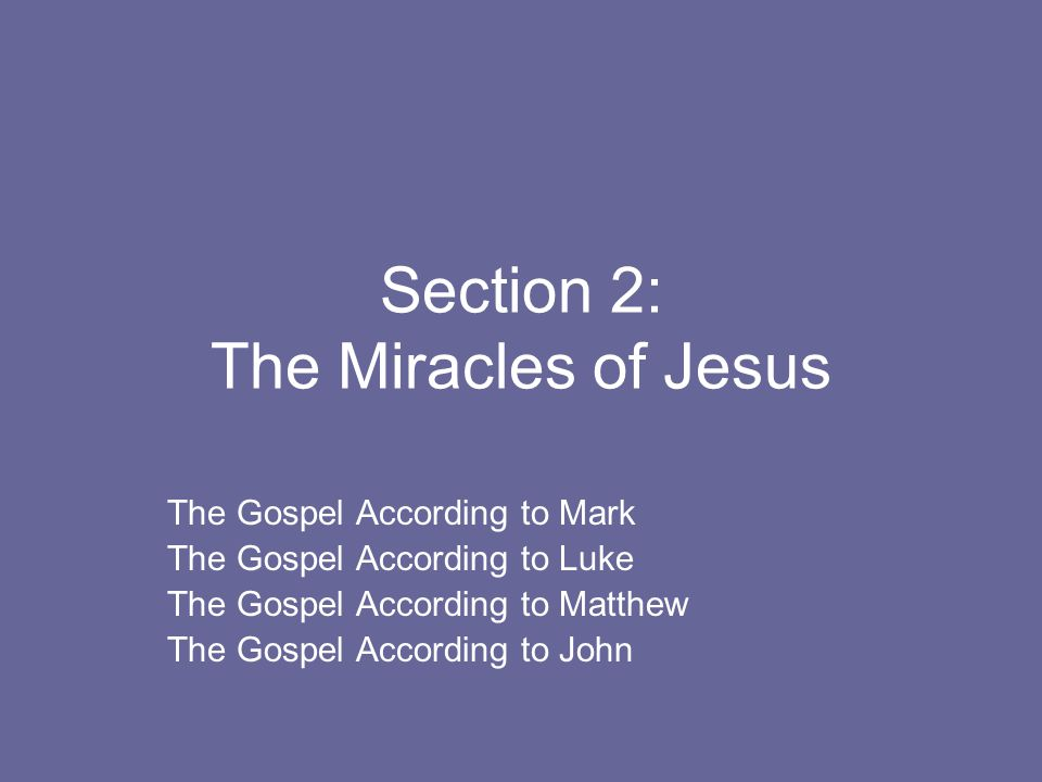 Section 2: The Miracles of Jesus The Gospel According to Mark The Gospel According to Luke The Gospel According to Matthew The Gospel According to John