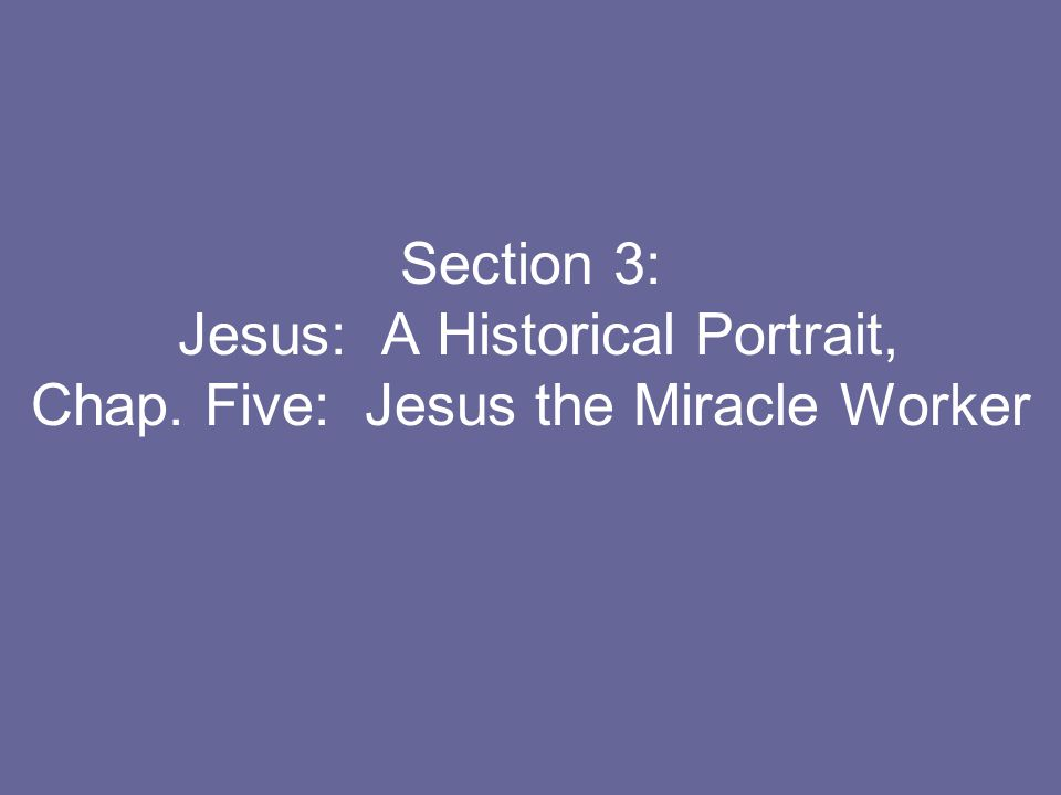 Section 3: Jesus: A Historical Portrait, Chap. Five: Jesus the Miracle Worker