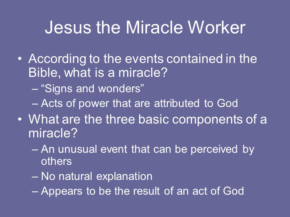 Jesus the Miracle Worker According to the events contained in the Bible, what is a miracle.