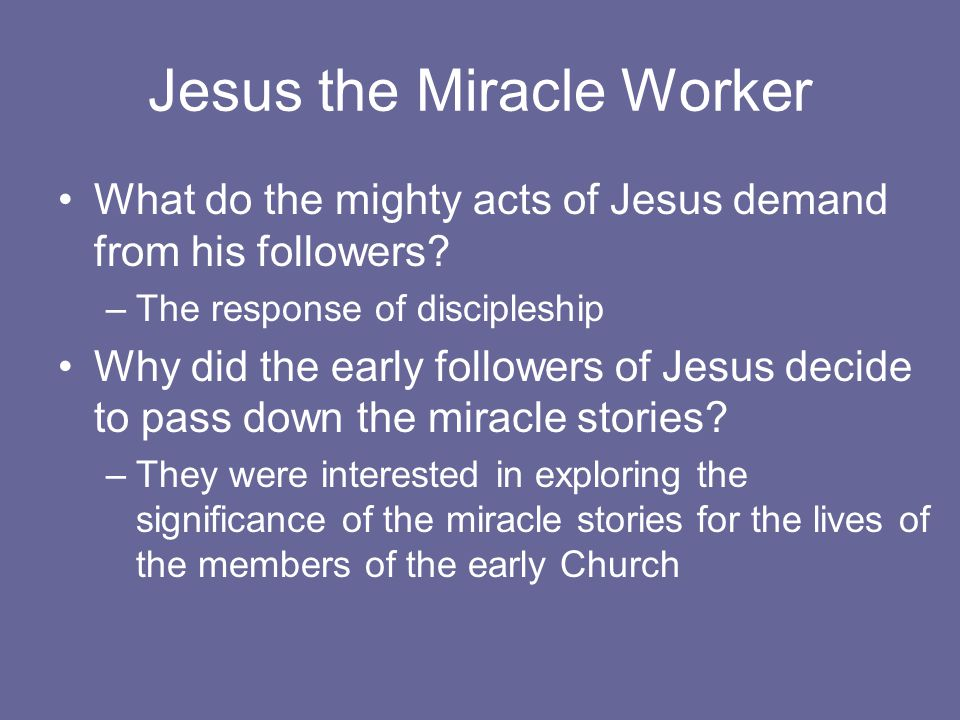 Jesus the Miracle Worker What do the mighty acts of Jesus demand from his followers.