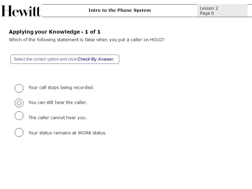 Applying your Knowledge - 1 of 1 Which of the following statement is false when you put a caller on HOLD.
