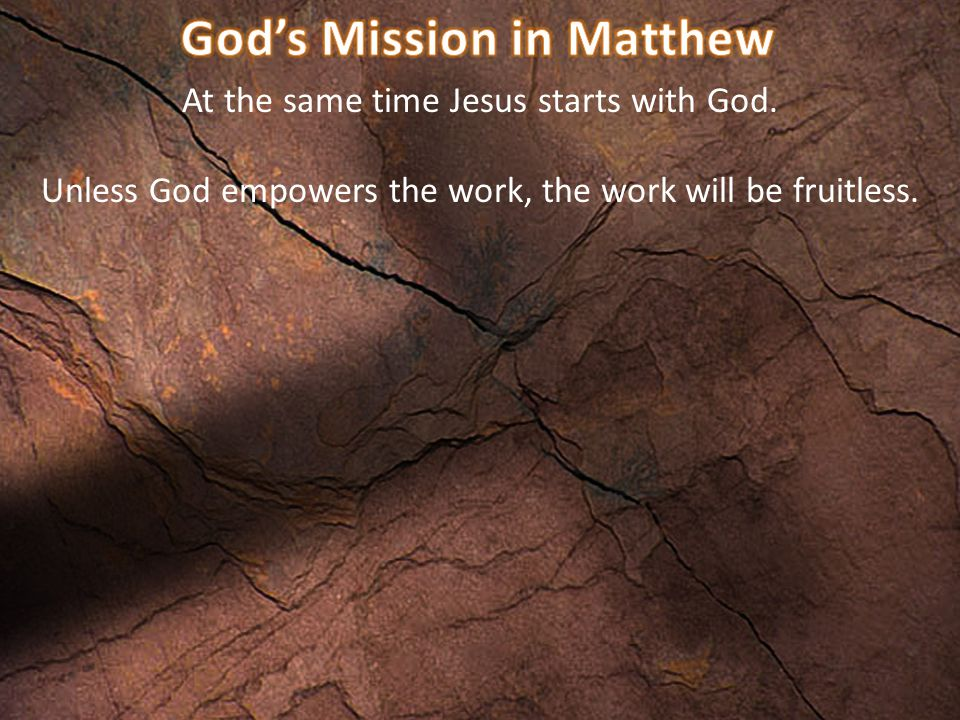 Unless God empowers the work, the work will be fruitless.
