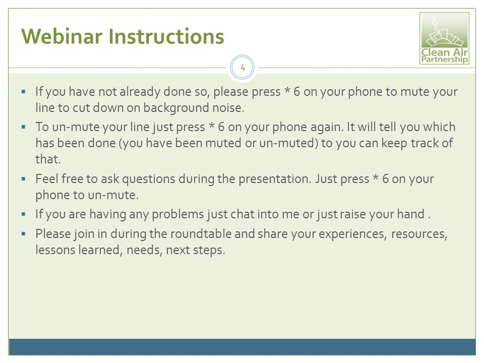 Webinar Instructions  If you have not already done so, please press * 6 on your phone to mute your line to cut down on background noise.