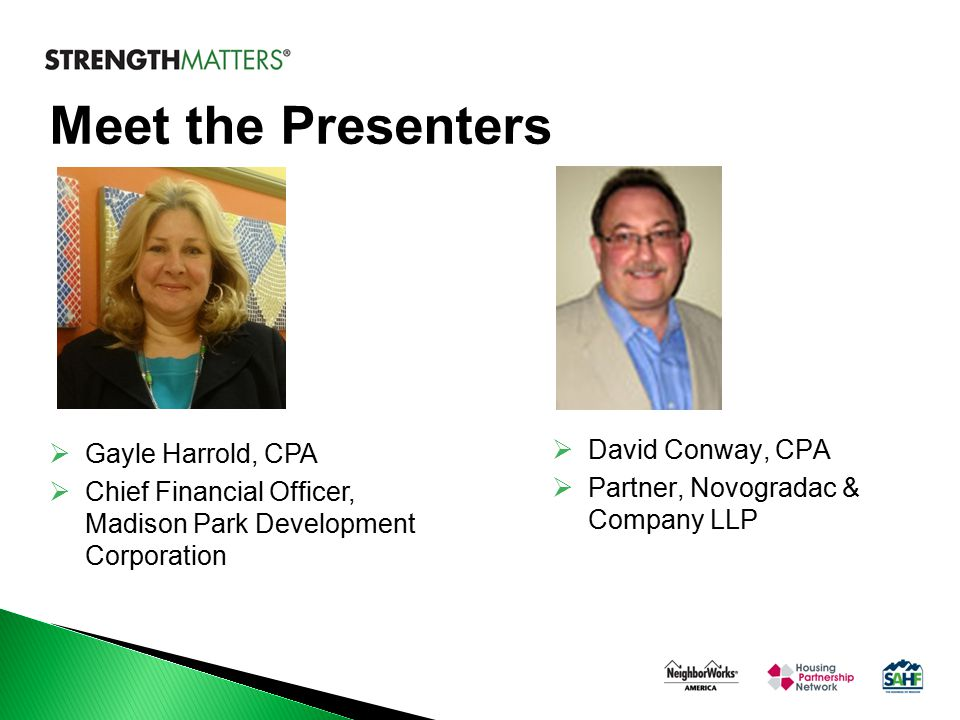 Meet the Presenters  David Conway, CPA  Partner, Novogradac & Company LLP  Gayle Harrold, CPA  Chief Financial Officer, Madison Park Development Corporation