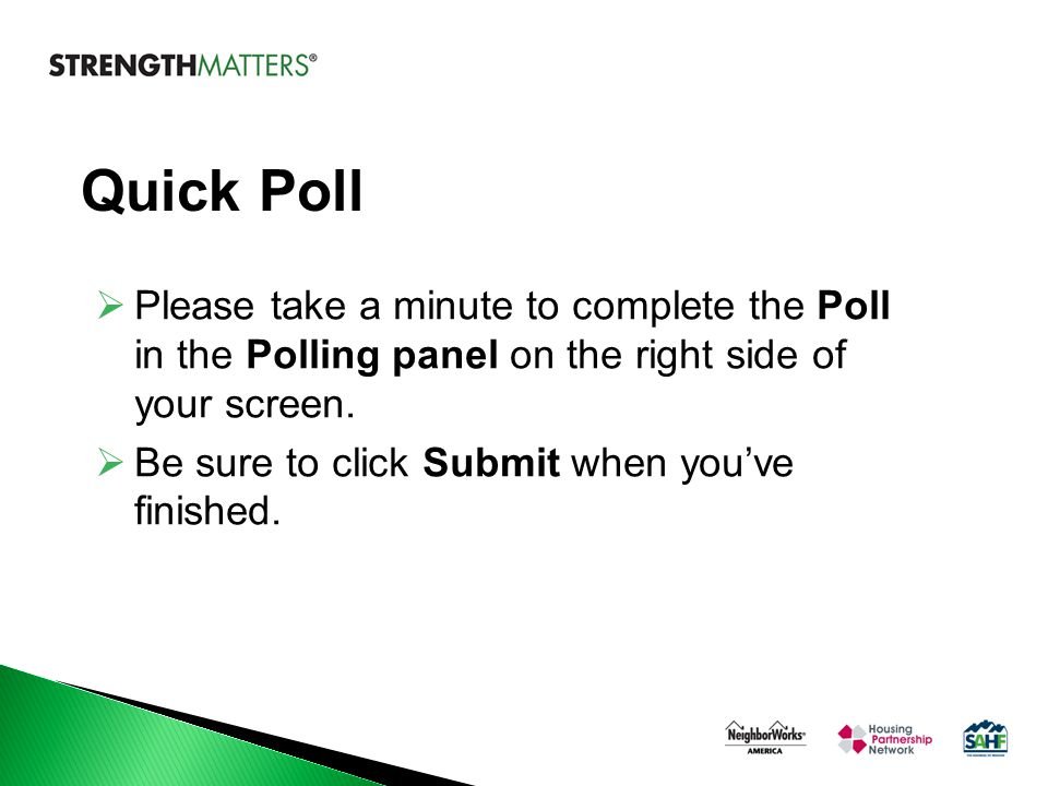 Quick Poll  Please take a minute to complete the Poll in the Polling panel on the right side of your screen.  Be sure to click Submit when you've fi