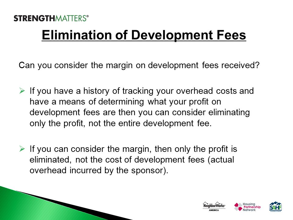 Can you consider the margin on development fees received?  If you have a history of tracking your overhead costs and have a means of determining what