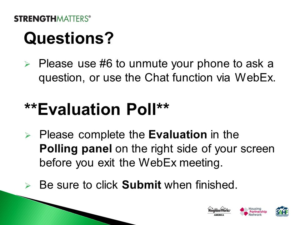 Questions?  Please use #6 to unmute your phone to ask a question, or use the Chat function via WebEx. **Evaluation Poll**  Please complete the Evalu