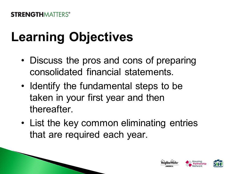 Learning Objectives Discuss the pros and cons of preparing consolidated financial statements.