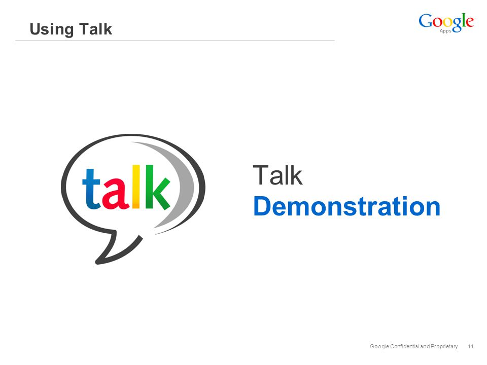 Apps Google Confidential and Proprietary11 Using Talk Talk Demonstration