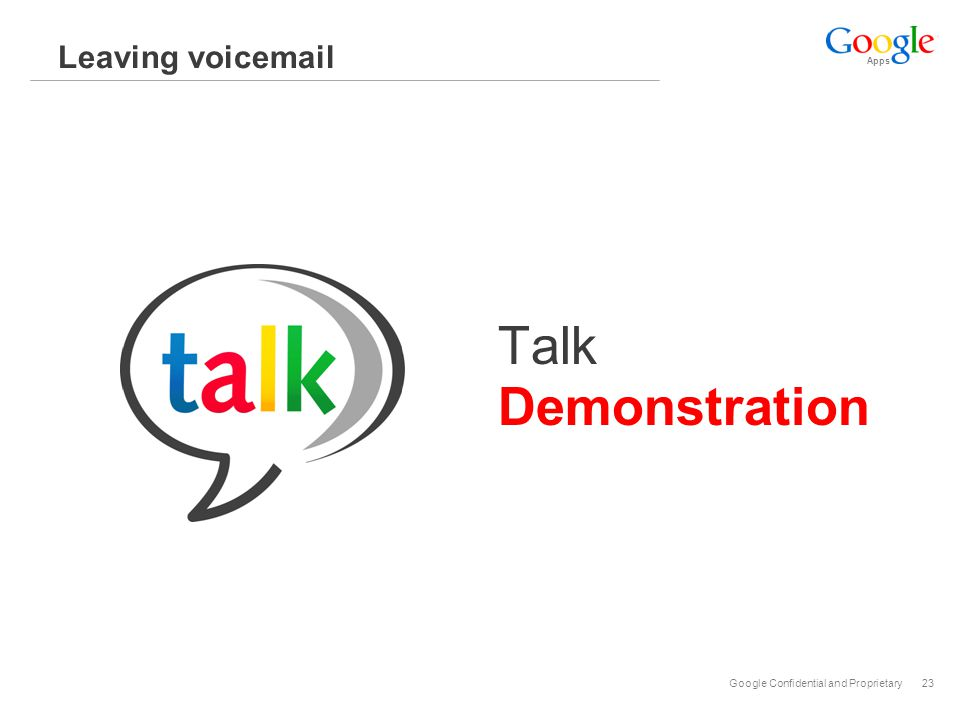 Apps Google Confidential and Proprietary23 Leaving voicemail Talk Demonstration