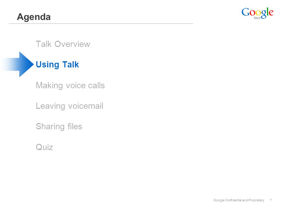 Apps Google Confidential and Proprietary7 Agenda Talk Overview Using Talk Making voice calls Leaving voicemail Sharing files Quiz