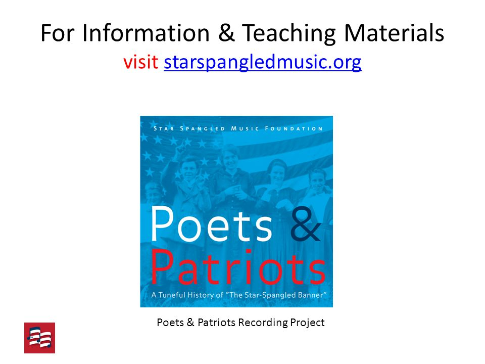 For Information & Teaching Materials visit starspangledmusic.orgstarspangledmusic.org Poets & Patriots Recording Project