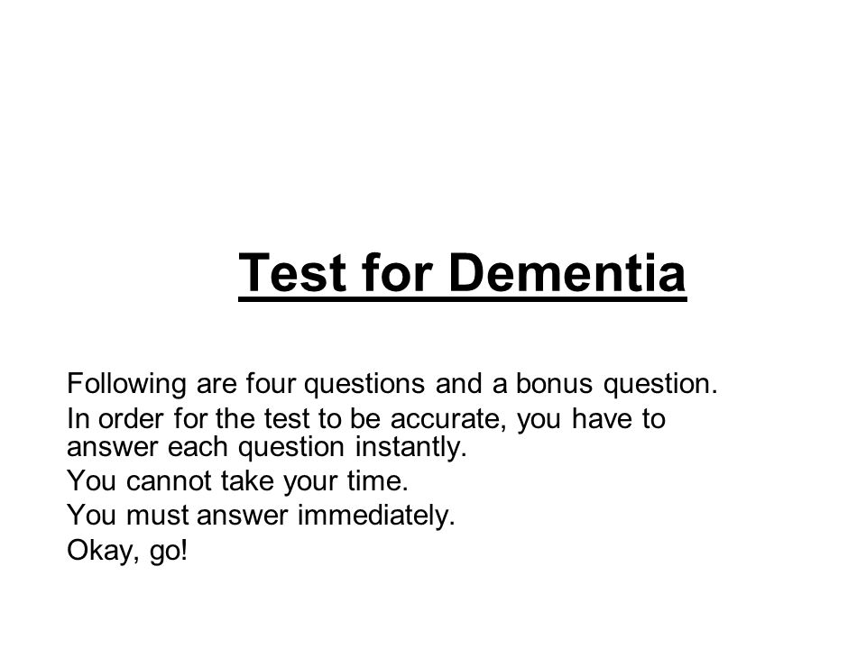 Test for Dementia Following are four questions and a bonus question.
