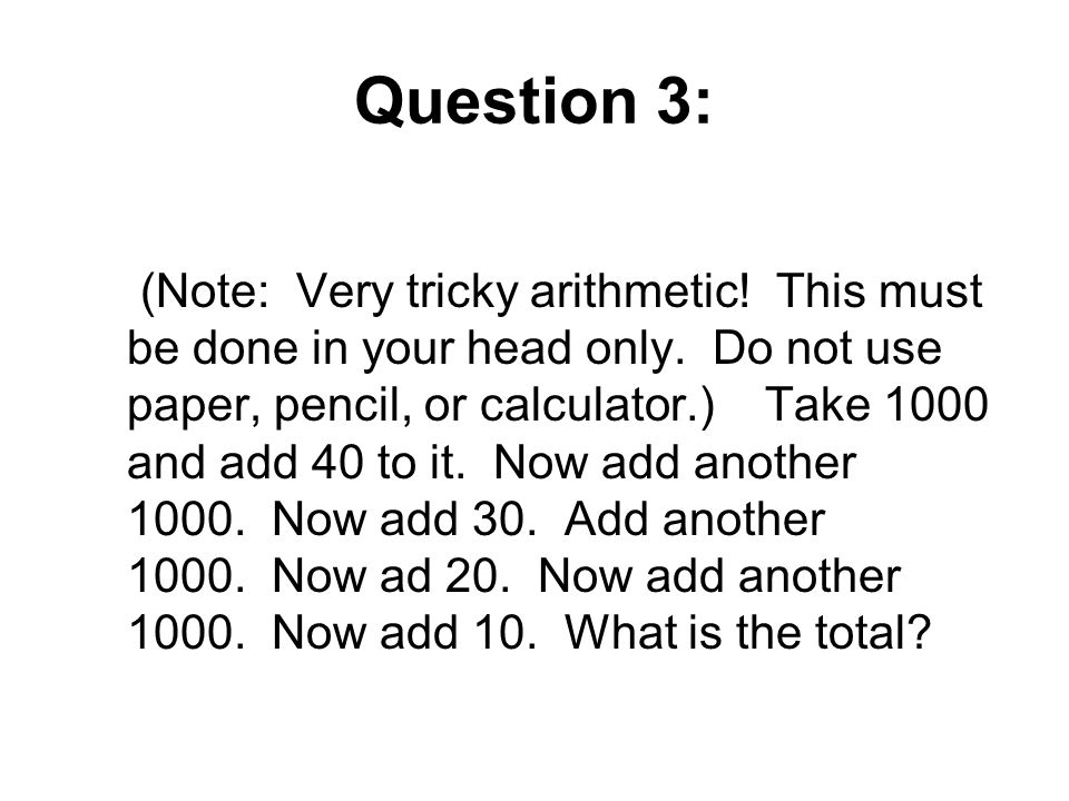 Question 3: (Note: Very tricky arithmetic. This must be done in your head only.