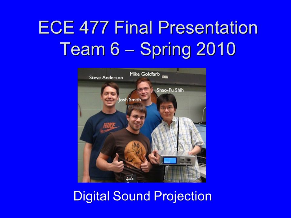 ECE 477 Final Presentation Team 6  Spring 2010 Digital Sound Projection