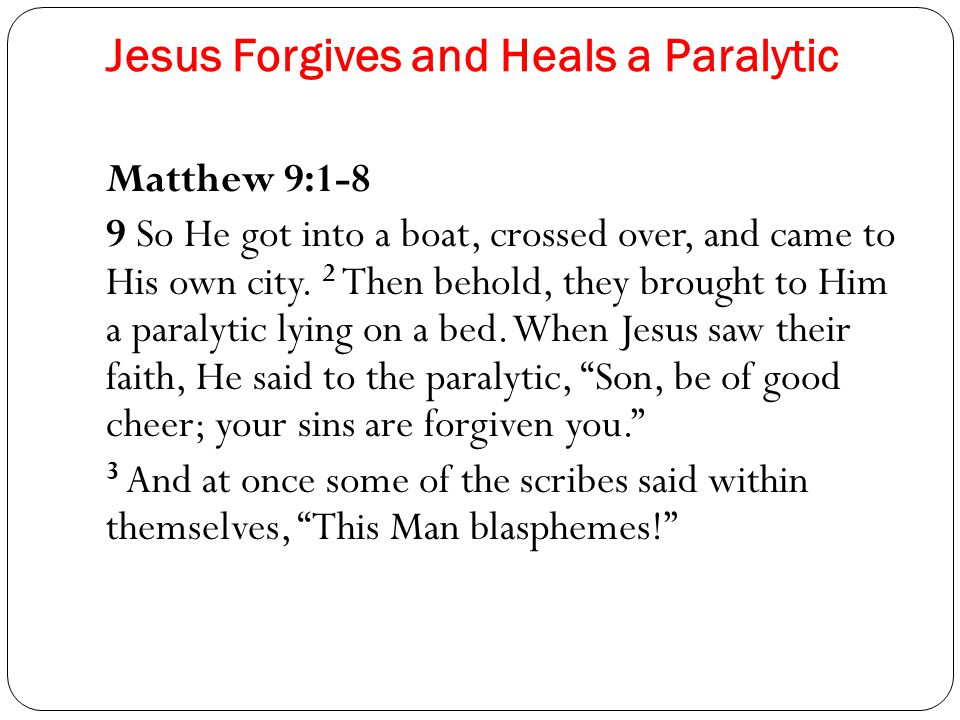 Jesus Forgives and Heals a Paralytic Matthew 9:1-8 9 So He got into a boat, crossed over, and came to His own city.
