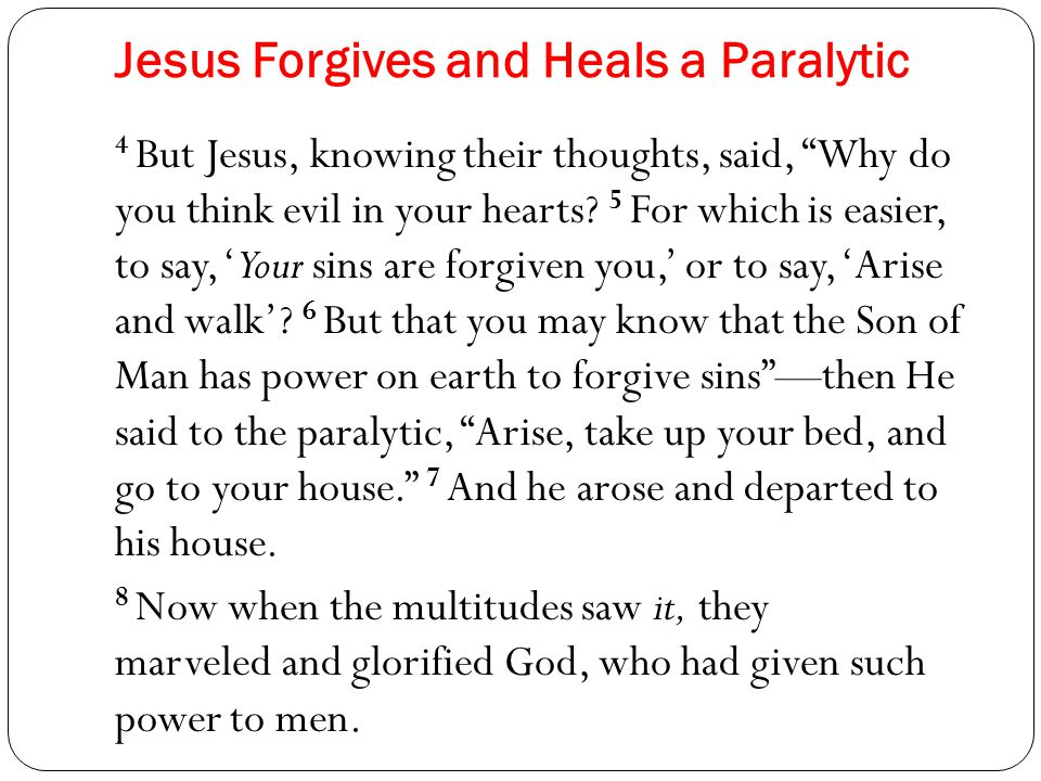 Jesus Forgives and Heals a Paralytic 4 But Jesus, knowing their thoughts, said, Why do you think evil in your hearts.