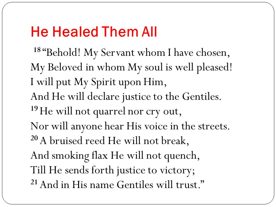 He Healed Them All 18 Behold.