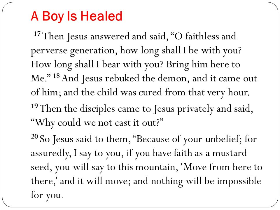 A Boy Is Healed 17 Then Jesus answered and said, O faithless and perverse generation, how long shall I be with you.