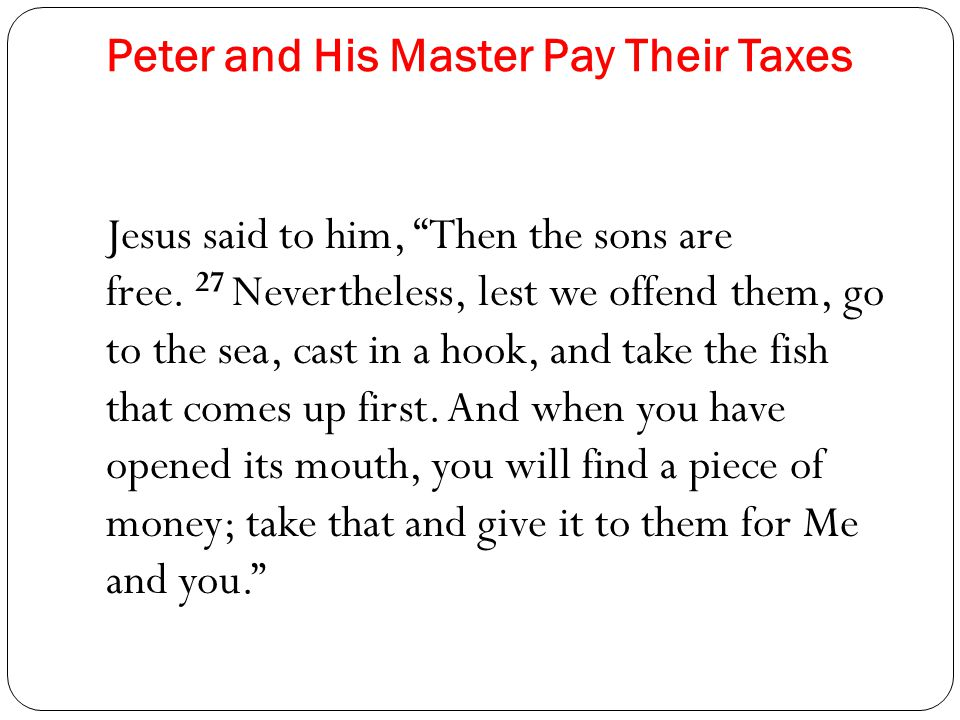 Peter and His Master Pay Their Taxes Jesus said to him, Then the sons are free.