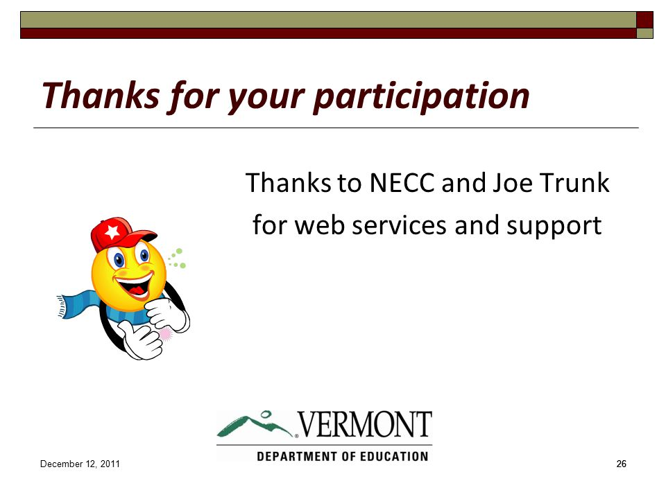 December 12, 201126 Thanks for your participation Thanks to NECC and Joe Trunk for web services and support