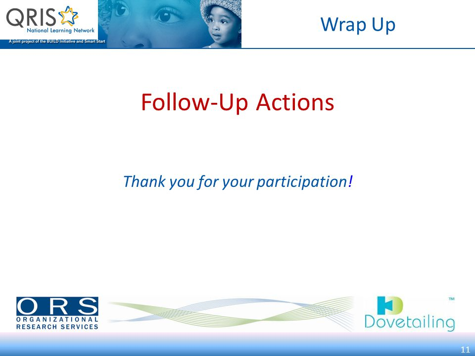 11 Follow-Up Actions Thank you for your participation! Wrap Up