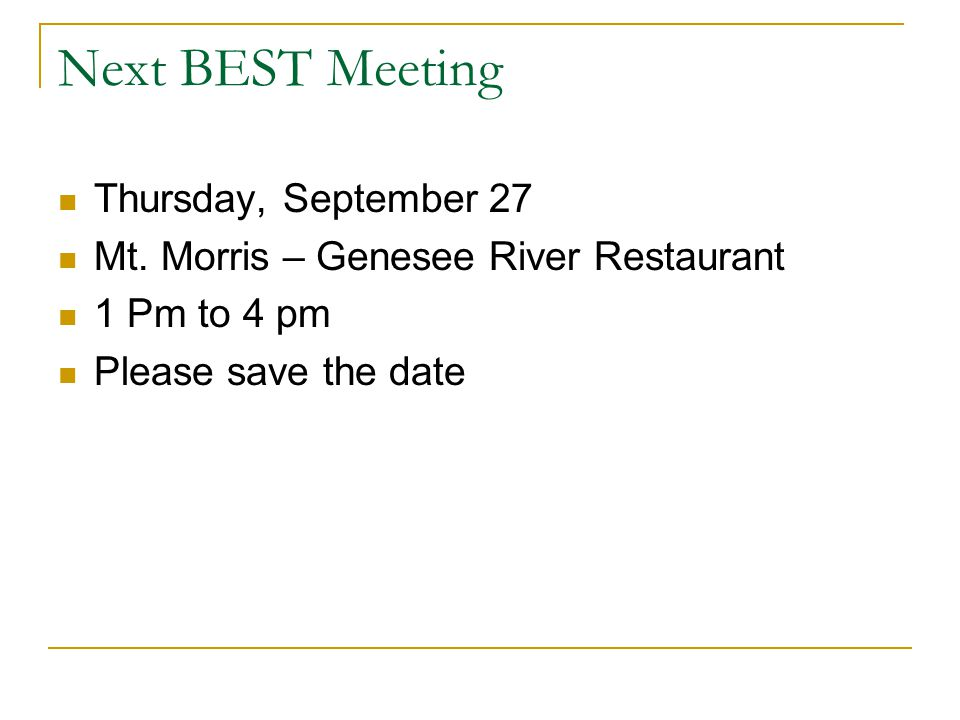 Next BEST Meeting Thursday, September 27 Mt. Morris – Genesee River Restaurant 1 Pm to 4 pm Please save the date